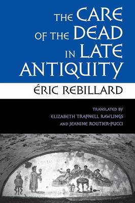 The Care of the Dead in Late Antiquity - Cornell Studies in Classical Philology (Paperback)