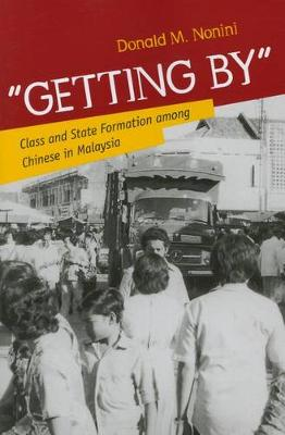 """Getting by"": Class and State Formation Among Chinese in Malaysia (Paperback)"