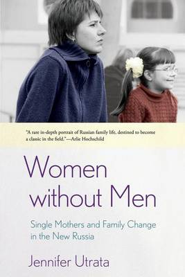 Women Without Men: Single Mothers and Family Change in the New Russia (Paperback)