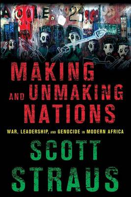 Making and Unmaking Nations: War, Leadership, and Genocide in Modern Africa (Paperback)