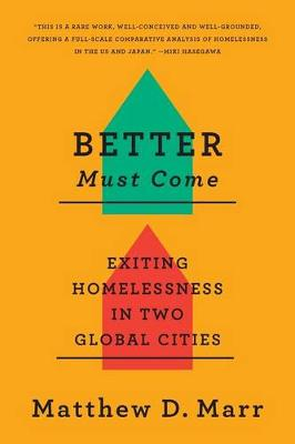 Better Must Come: Exiting Homelessness in Two Global Cities (Paperback)