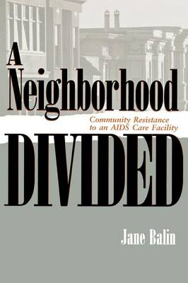 A Neighborhood Divided: Community Resistance to an AIDS Care Facility - Anthropology of Contemporary Issues (Paperback)