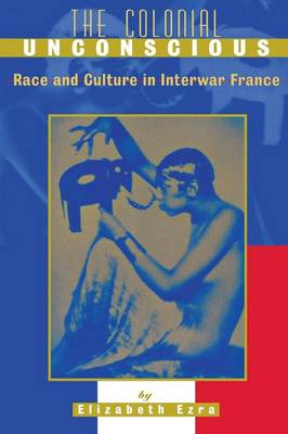 The Colonial Unconscious: Race and Culture in Interwar France (Paperback)