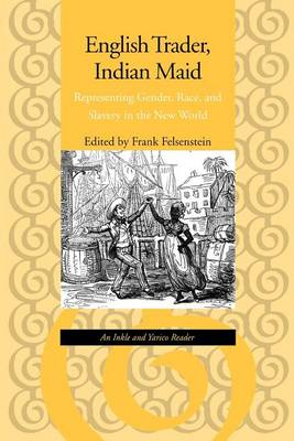 English Trader, Indian Maid: Representing Gender, Race and Slavery in the New World - An Inkle and Yarico Reader (Paperback)
