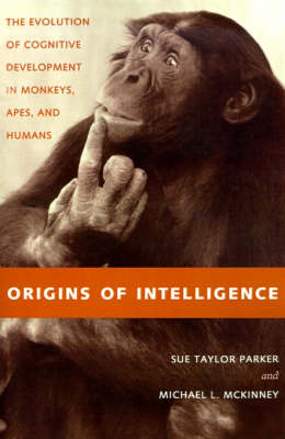 Origins of Intelligence: The Evolution of Cognitive Development in Monkeys, Apes and Humans (Paperback)