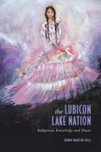 The Lubicon Lake Nation: Indigenous Knowledge and Power (Hardback)