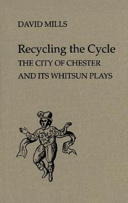 Recycling the Cycle: The City of Chester and its Whitsun Plays - Studies in Early English Drama (Hardback)