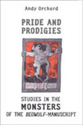 Pride and Prodigies: Studies in the Monsters of the Beowulf Manuscript (Paperback)