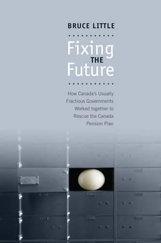 Fixing the Future: How Canada's Usually Fractious Governments Worked Together to Rescue the Canada Pension Plan - Rotman-UTP Publishing (Paperback)