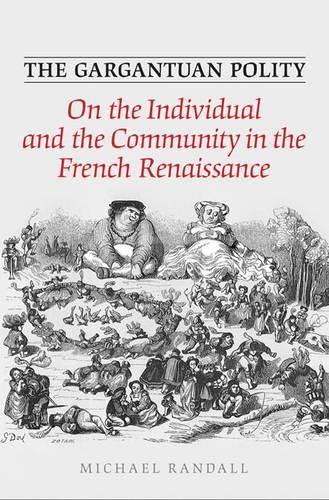 The Gargantuan Polity: On the Individual and the Community in the French Renaissance (Hardback)