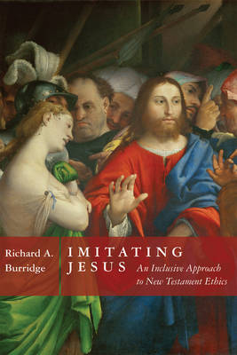 Imitating Jesus: And Inclusive Approach to New Testament Ethics (Hardback)