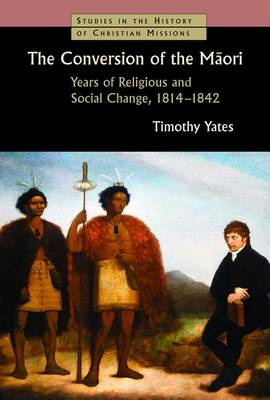 The Conversion of the Maori: Years of Religious and Social Change, 1814-1842 - Studies in the History of Christian Missions (Paperback)