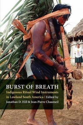 Burst of Breath: Indigenous Ritual Wind Instruments in Lowland South America (Paperback)