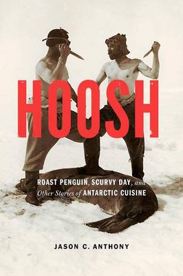 Hoosh: Roast Penguin, Scurvy Day, and Other Stories of Antarctic Cuisine - At Table (Paperback)