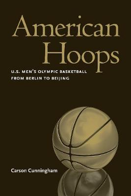 American Hoops: U.S. Men's Olympic Basketball from Berlin to Beijing (Paperback)