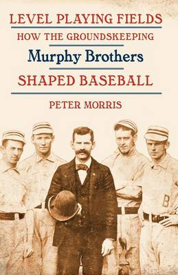 Level Playing Fields: How the Groundskeeping Murphy Brothers Shaped Baseball (Paperback)