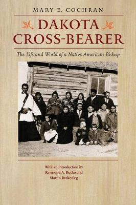 Dakota Cross-Bearer: The Life and World of a Native American Bishop (Paperback)