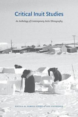 Critical Inuit Studies: An Anthology of Contemporary Arctic Ethnography (Paperback)