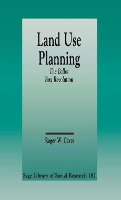 Land Use Planning: The Ballot Box Revolution - Sage Library of Social Research v. 187 (Hardback)