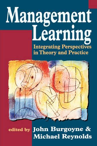 Management Learning: Integrating Perspectives in Theory and Practice (Paperback)