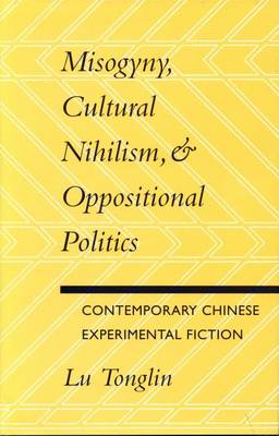 Misogyny, Cultural Nihilism and Oppositional Politics: Contemporary Chinese Experimental Fiction (Paperback)