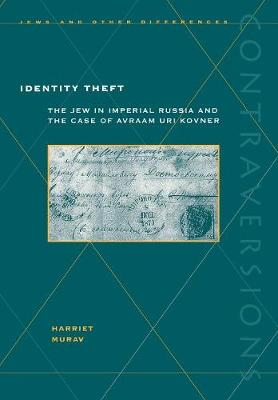 Identity Theft: The Jew in Imperial Russia and the Case of Avraam Uri Kovner - Contraversions: Jews & Other Differences (Hardback)
