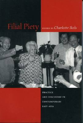 Filial Piety: Practice and Discourse in Contemporary East Asia (Hardback)