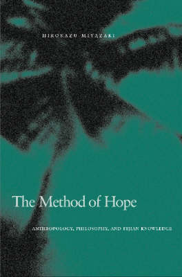 The Method of Hope: Anthropology, Philosophy, and Fijian Knowledge (Hardback)