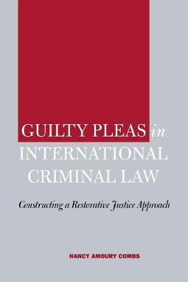 Guilty Pleas in International Criminal Law: Constructing a Restorative Justice Approach (Paperback)