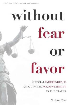 Without Fear or Favor: Judicial Independence and Judicial Accountability in the States - Stanford Studies in Law and Politics (Hardback)