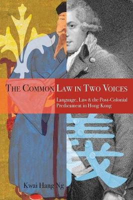 The Common Law in Two Voices: Language, Law, and the Postcolonial Dilemma in Hong Kong (Paperback)