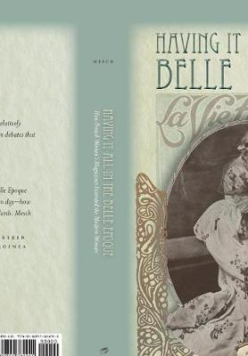 Having it All in the Belle Epoque: How French Women's Magazines Invented the Modern Woman (Hardback)