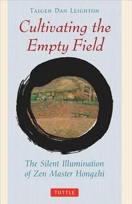 Cultivating the Empty Field: The Silent Illumination of Zen Master Hongzhi - Tuttle Library of Enlightenment (Paperback)