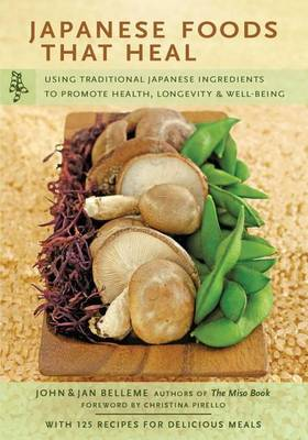 Japanese Foods That Heal: Using Traditional Ingredients to Promote Health,Longevity (Paperback)