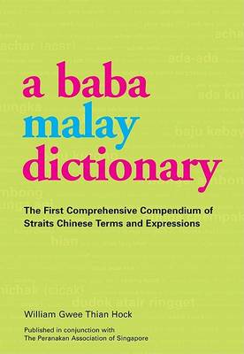 Baba Malay Dictionary: The First Comprehensive Compendium of Straits Chinese Terms and Expressions (Paperback)