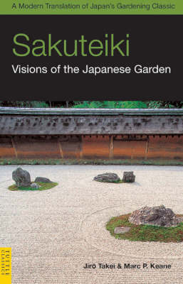Sakuteiki: Visions of the Japanese Garden - Tuttle Classics of Japanese Literature (Paperback)