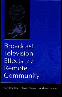 Broadcast Television Effects in a Remote Community - Routledge Communication Series (Hardback)
