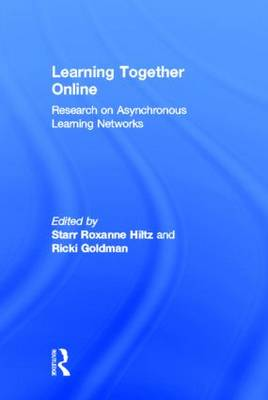 Learning Together Online: Research on Asynchronous Learning Networks (Hardback)