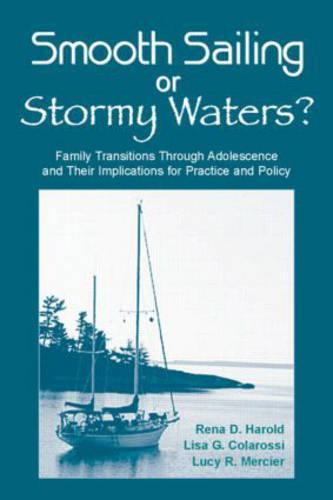 Smooth Sailing or Stormy Waters?: Family Transitions Through Adolescence and Their Implications for Practice and Policy (Hardback)