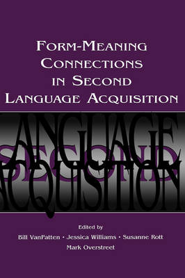Form Meaning Connections in Second Language Acquisition - Second Language Acquisition Research Series (Hardback)