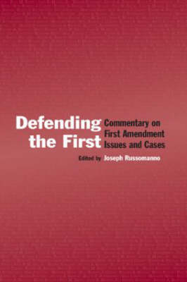 Defending the First: Commentary on First Amendment Issues and Cases - Routledge Communication Series (Hardback)