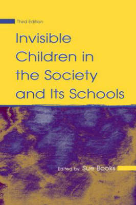 Invisible Children in the Society and its Schools - Sociocultural, Political and Historical Studies in Education (Paperback)