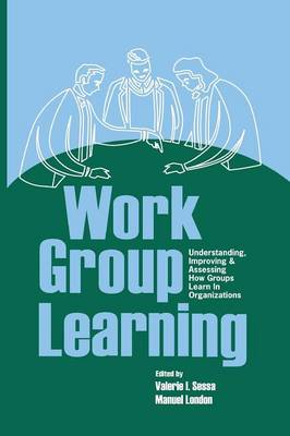Work Group Learning: Understanding, Improving and Assessing How Groups Learn in Organizations (Paperback)
