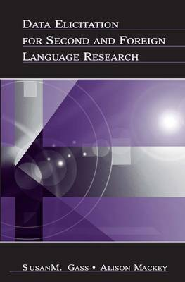 Data Elicitation for Second and Foreign Language Research - Second Language Acquisition Research Series (Hardback)