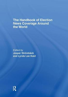 The Handbook of Election News Coverage Around the World - ICA Handbook Series (Hardback)