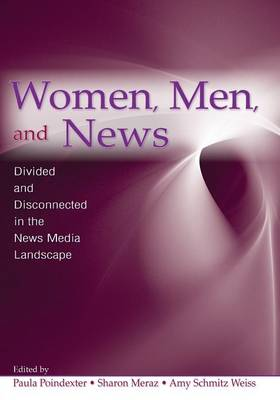 Women, Men and News: Divided and Disconnected in the News Media Landscape - Routledge Communication Series v. 10 (Paperback)