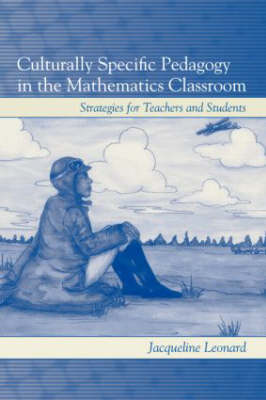 Culturally Specific Pedagogy in the Mathematics Classroom: Strategies for Teachers and Students (Paperback)