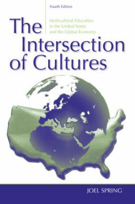 The Intersection of Cultures: Multicultural Education in the United States and the Global Economy - Sociocultural, Political and Historical Studies in Education (Paperback)