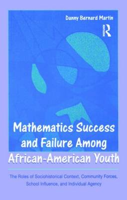 Mathematics Success and Failure Among African-American Youth: The Roles of Sociohistorical Context, Community Forces, School Influence, and Individual Agency - Studies in Mathematical Thinking and Learning Series (Paperback)