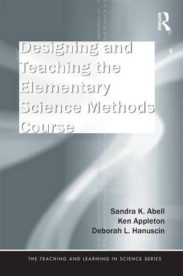 Designing and Teaching the Elementary Science Methods Course - Teaching and Learning in Science Series (Paperback)